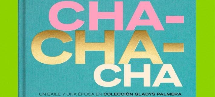 Fragmento de la portada del libro Chachachá: un baile y una época, de la Colección Gladys Palmera.